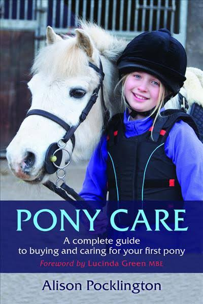 Pony Care : A complete guide to buying and caring for your first pony